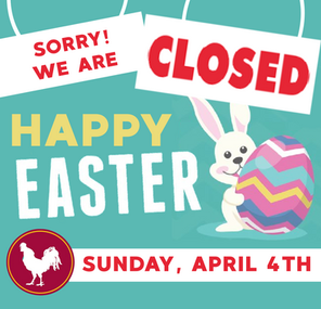 Sorry we are closed Easter Sunday!