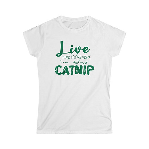 Live like you've been in the Catnip - Women's Softstyle Tee
