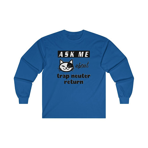 Ask me about TNR - Ultra Cotton Long Sleeve Tee