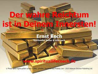 Der wahre Reichtum ist in Deinem Innersten!