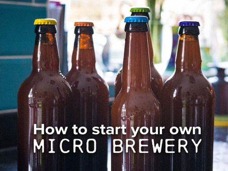 How to Start Your Own Micro Brewery
