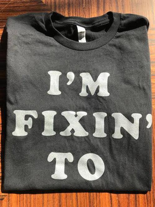 """I'm Fixin' To"" black tee"