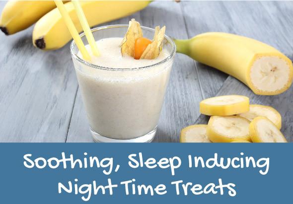 Soothing, Sleep Inducing Night Time Treats