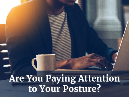 Are You Paying Attention to Your Posture?