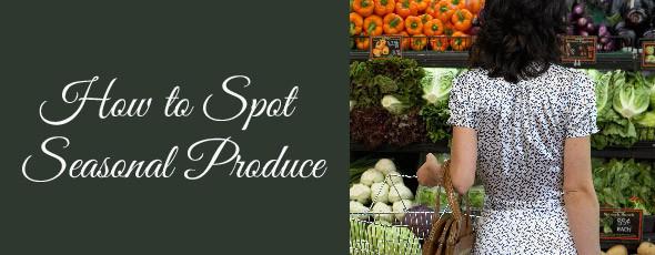How to Spot Seasonal Produce