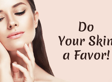 Do Your Skin A Favor!