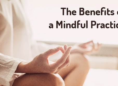 The Benefits of a Mindful Practice