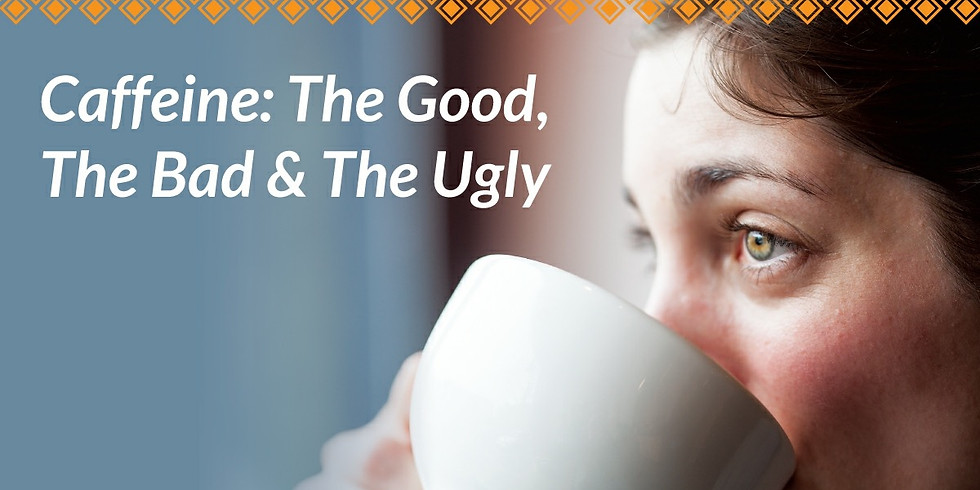 Caffeine: The Good, The Bad, and The Ugly