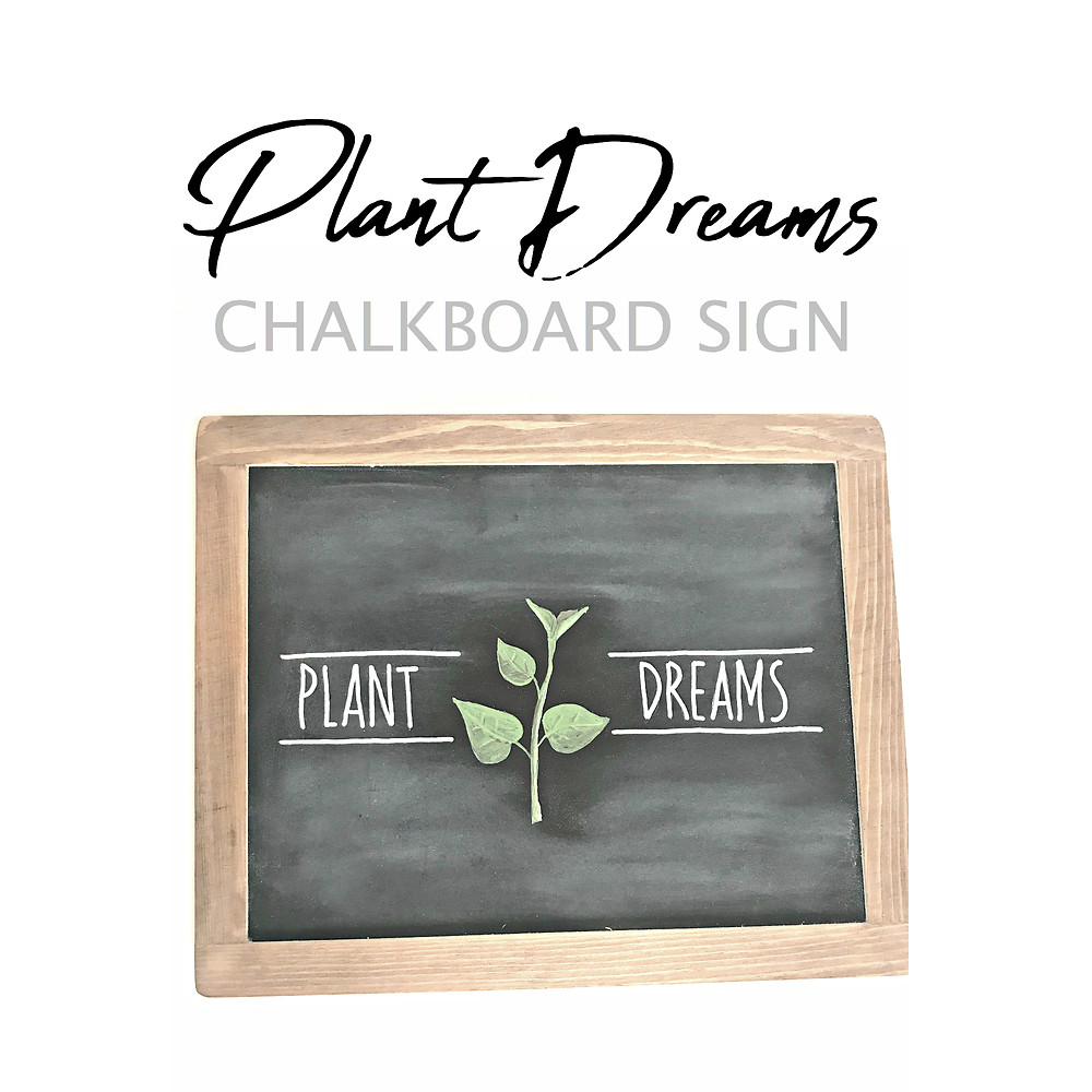 Plant Dreams Chalkboard Sign