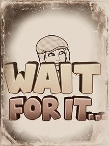 Wait For It.jpg