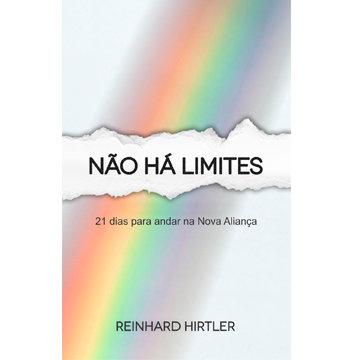 Não Há Limites - 21 Dias para Andar na Nova Aliança