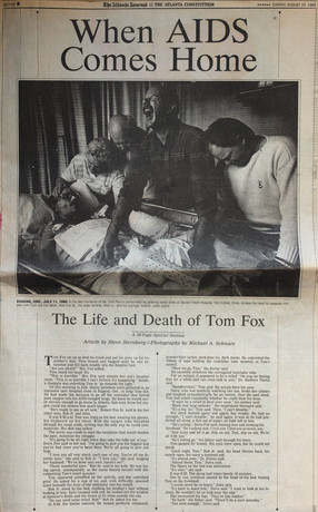 """The Atlanta Journal-Constitution Sunday, August 20, 1989  """"When AIDS Comes Home""""  A little over a month after Tom Fox's death, The Atlanta Journal-Constitution published a 16-page special section, with photographs of Michael A. Schwarz and the text of Steven Sternberg. The section front contained Schwarz's photograph of the Fox family in grief as Tom passed from life. Sternberg's story began with the death-bed scene, then flashed back to narrate Tom's childhood and youth, before covering his life since his AIDS diagnosis on October 2, 1987."""