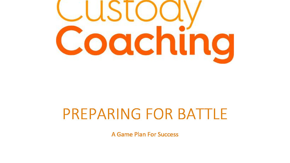 Custody Coaching - Preparing For Battle