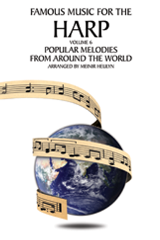 Famous Music for the Harp, Volume 6 - Popular Melodies from Around the World