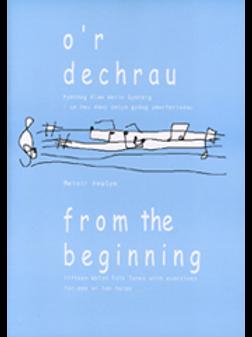 O'r Dechrau (From the Beginning)