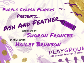 Purple Crayon Players Presents: Ash & Feather