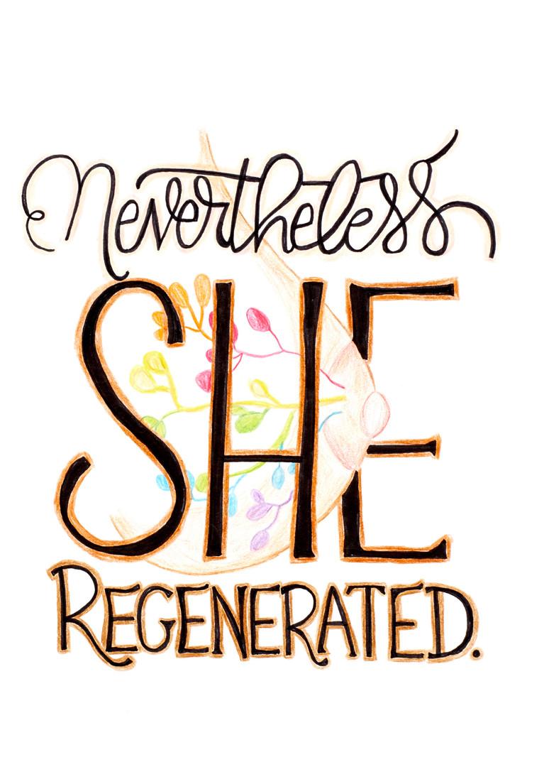 nevertheless she regenerated.jpg