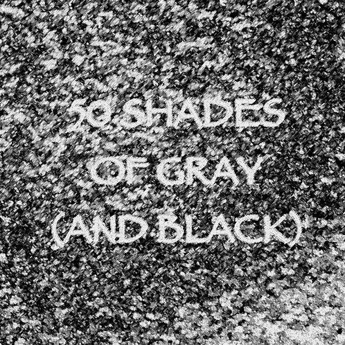 50 Shades of Gray (and Black)
