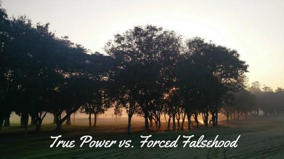 True Power vs. Forced Falsehood