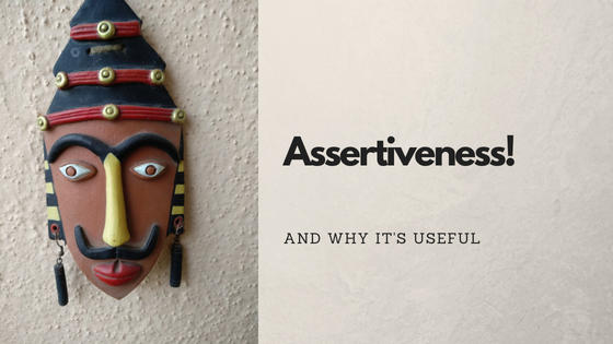 Assertiveness & Why it's useful