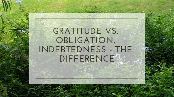 Gratitude vs. obligation, indebtedness - the difference