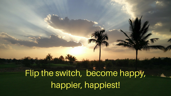 Flip the switch,  become happy, happier, happiest!