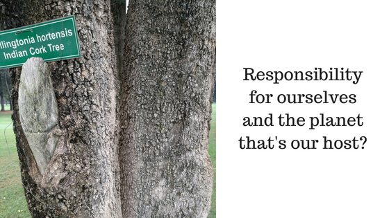 Responsibility for ourselves and the planet that's our host?