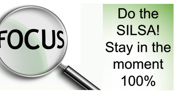 Do the SILSA and Stay in the moment with 100% focus