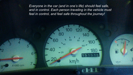 Everyone in the car (and in one's life) should feel safe, and in control