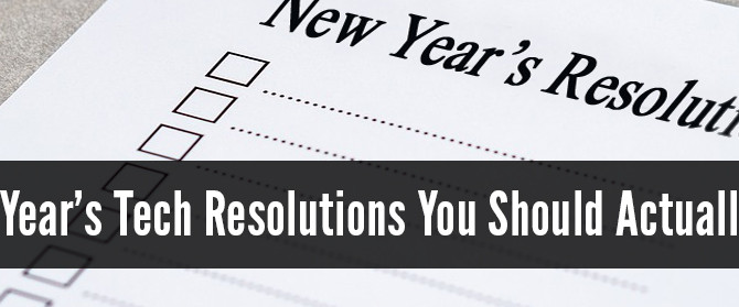 3 New Year's Tech Resolutions You Should Actually Keep