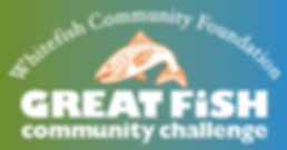 Whitefish Community Foundation – Great Fish Community Challenge