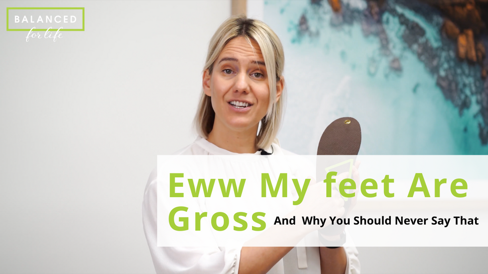 Ewwwww, my feet are gross… Why you should never say that!