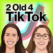 2Old4TikTok Podcast