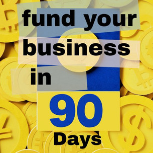 Quick Start Guide: Get Funding for Your Business in 90 Days