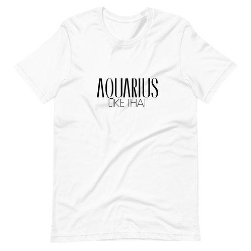 Aquarius Like That Unisex T-Shirt