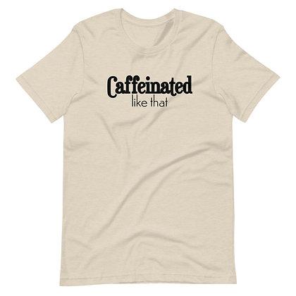 Caffeinated Like That Unisex T-Shirt