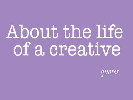 Quotes about the life of a creative