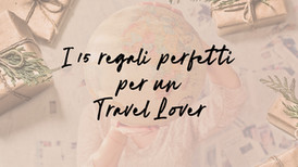 I 15 regali perfetti per un Travel Lover