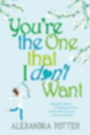 Youre the one that I dont want by Alexandra Potter