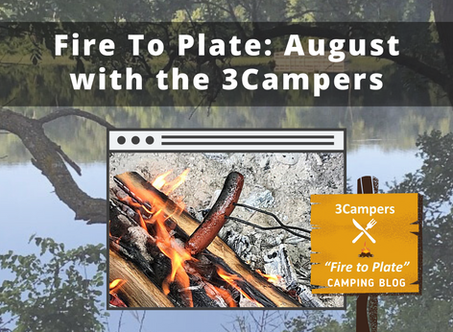 Fire to Plate: August with the 3Campers