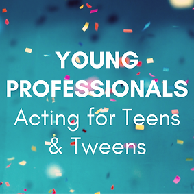 YOUNG PROFESSIONALS Acting for Teens & T