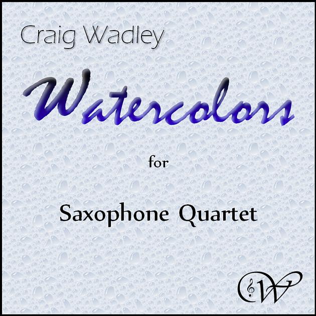 Watercolors for Sax Quartet by Craig Wadley, Wadley Publications