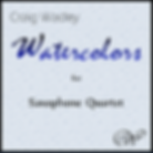 Craig Wadley - Watercolors - Saxophone Quartet - Wadley Publications