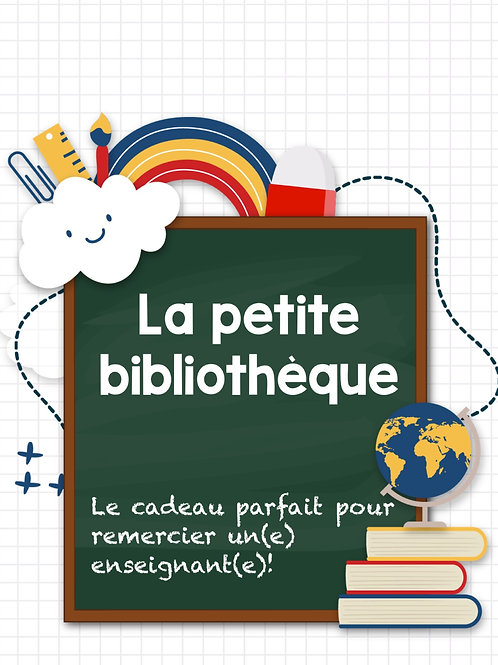 La petite bibliothèque (cadeau prof)