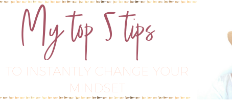 5 Tips to Instantly Change Your Mindset