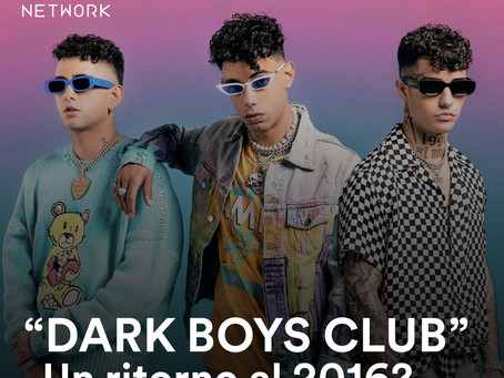 """DARK BOYS CLUB"" Un ritorno al 2016?"