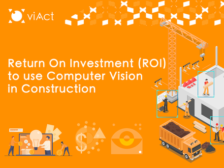 RETURN ON INVESTMENT (ROI) TO USE COMPUTER VISION IN CONSTRUCTION