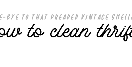 """CLEANING VINTAGE ✰ HOW TO GET RID OF THAT """"THRIFT SMELL"""""""