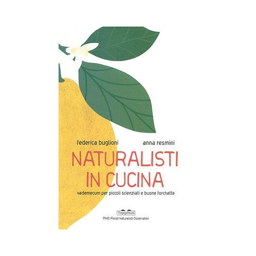 Naturalisti In Cucina. Vademecum Per Piccoli Scienziati E Buone Forchette