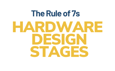 Let's chat: The rule of 7s in hardware design stages